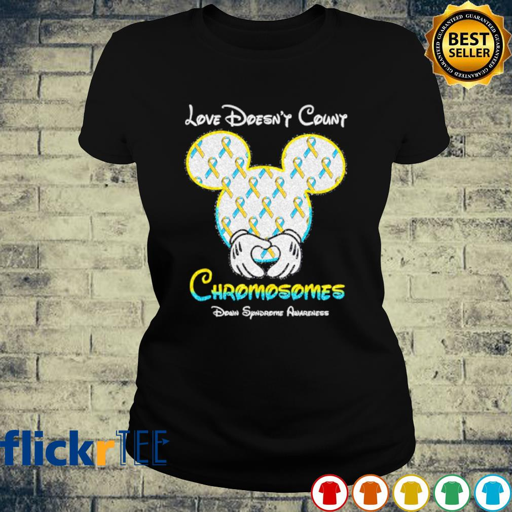 Mickey love doesn't count chromosomes down syndrome awareness s ladies-tee