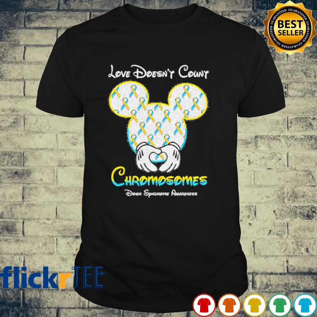 Mickey love doesn't count chromosomes down syndrome awareness shirt