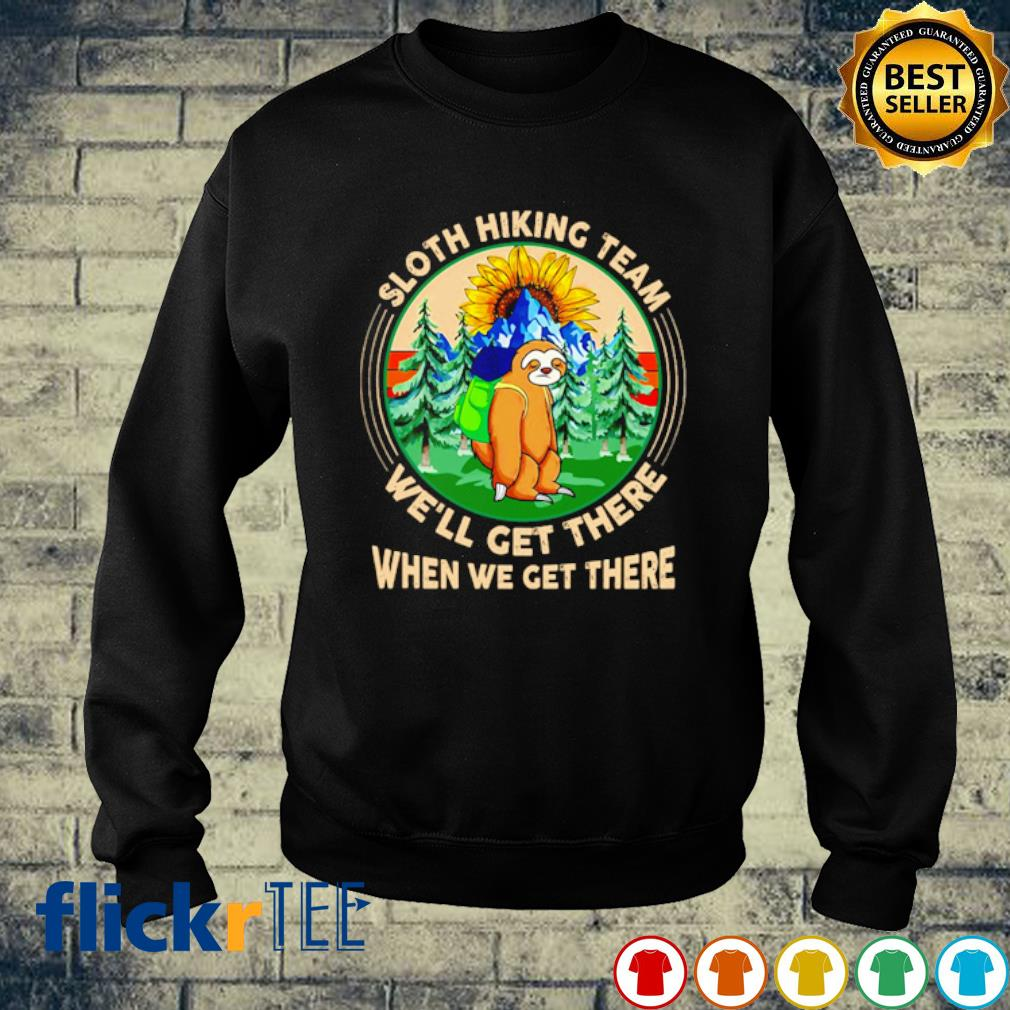 Sloth hiking team we'll get there when we get there s sweater