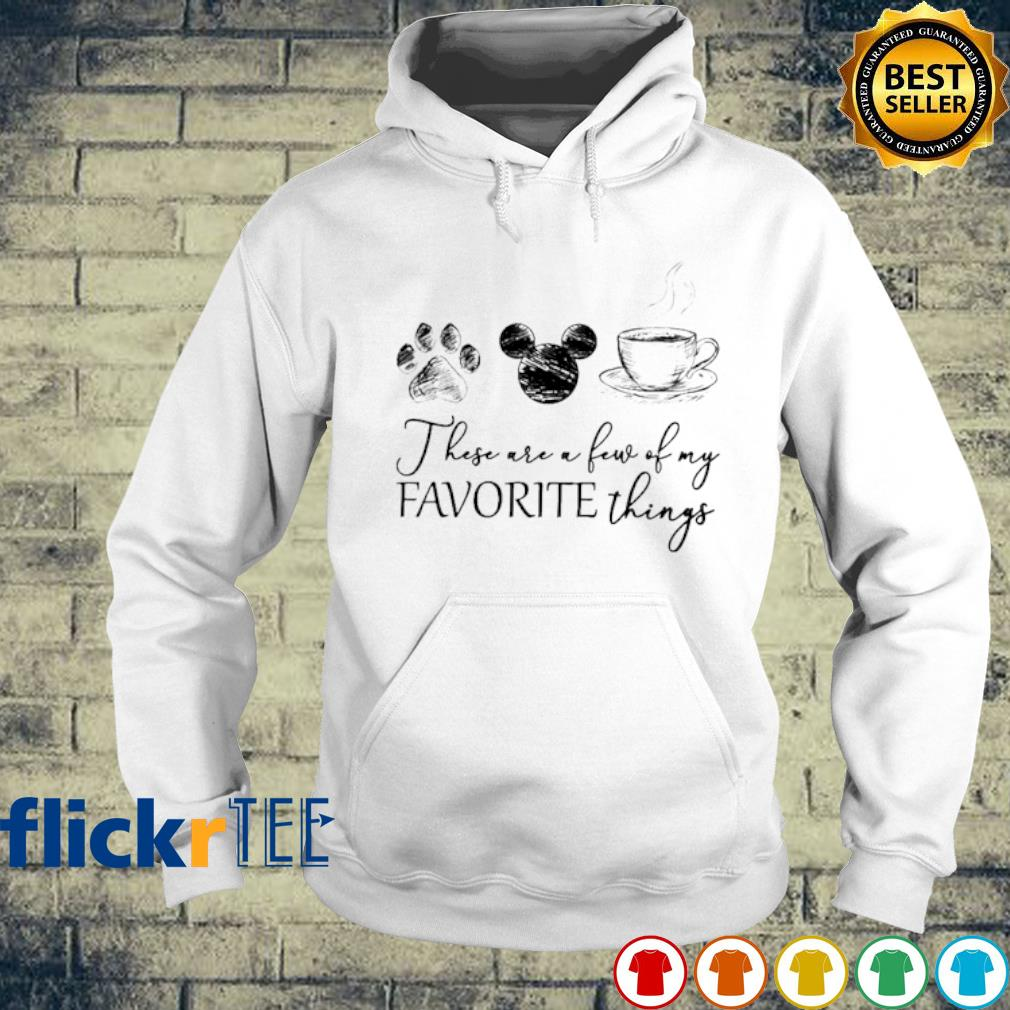 Dog Mickey mouse Tea these are a few of my favorite things s hoodie