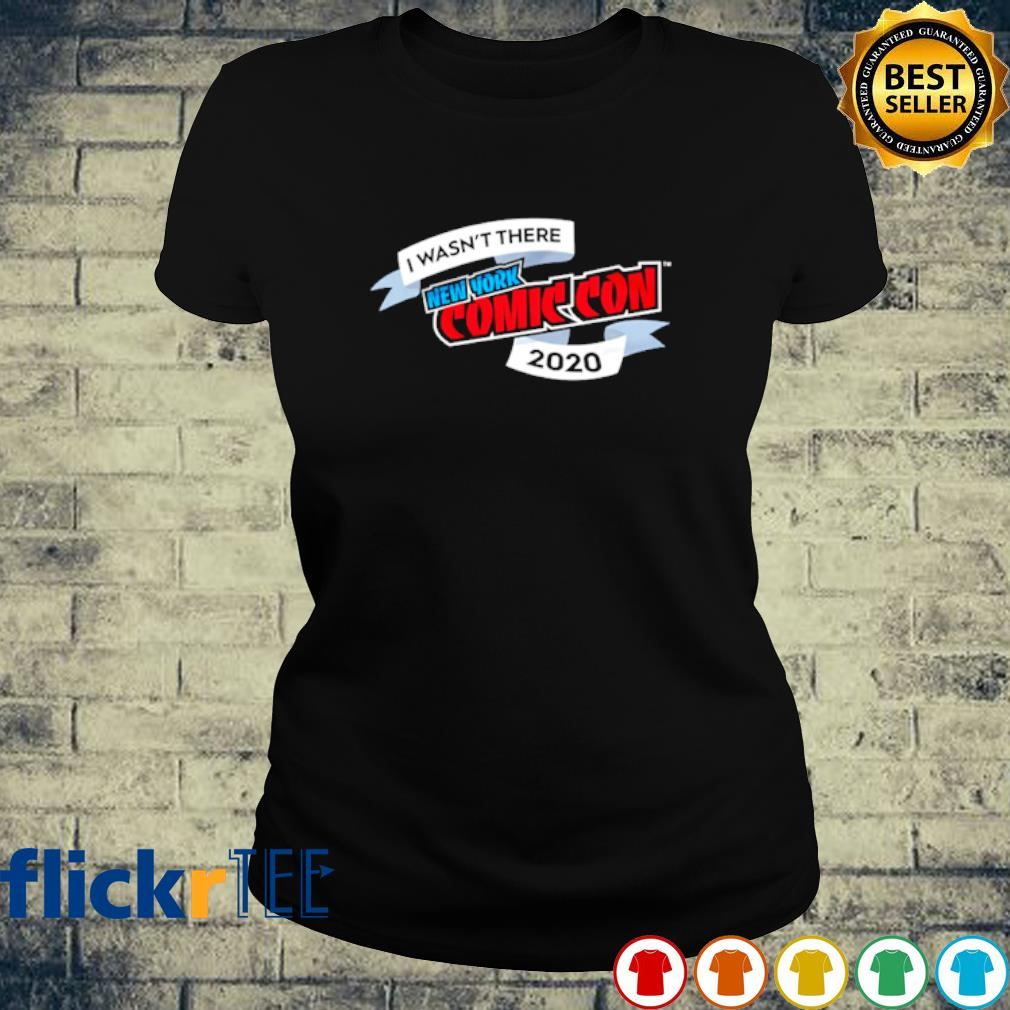 I wasn't there New York comic con 2020 s ladies-tee