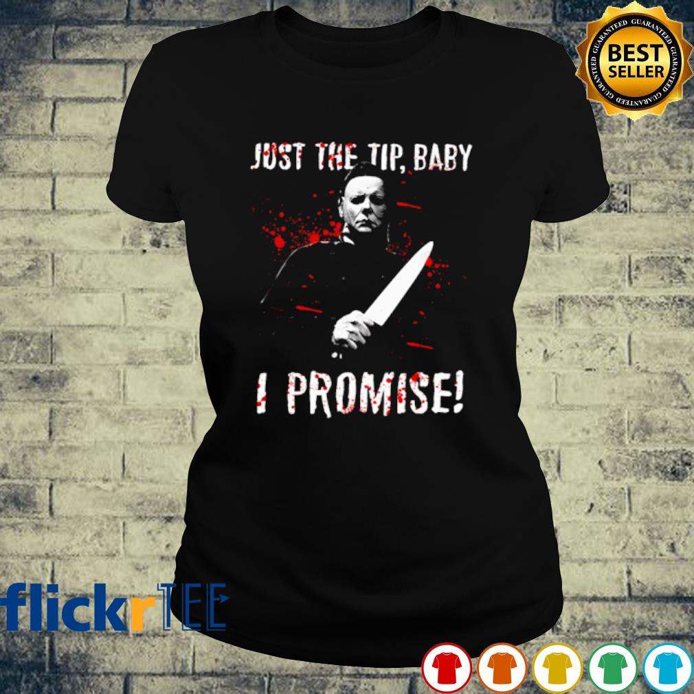 Michael Myers Just The Tip Baby I Promise Shirt Hoodie Sweater Long Sleeve And Tank Top