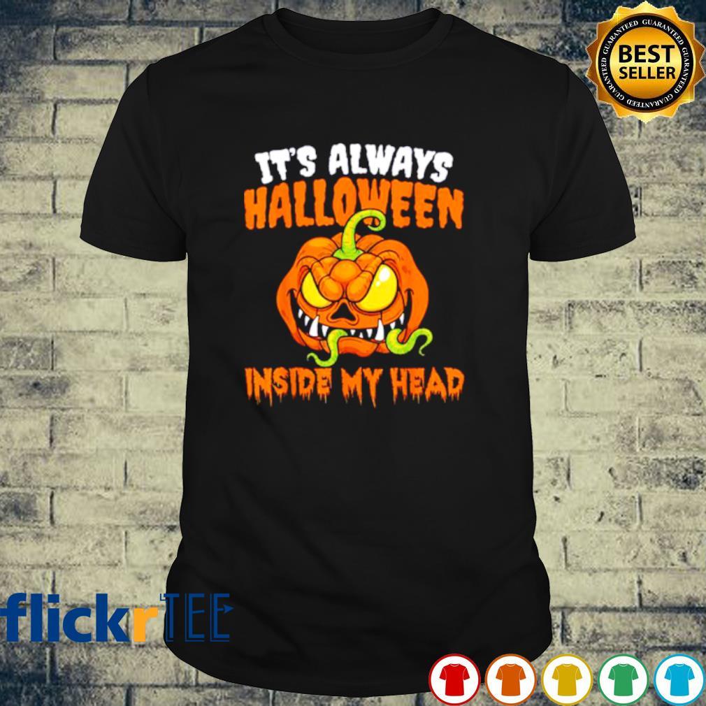 Pumpkin it's always Halloween inside my head shirt