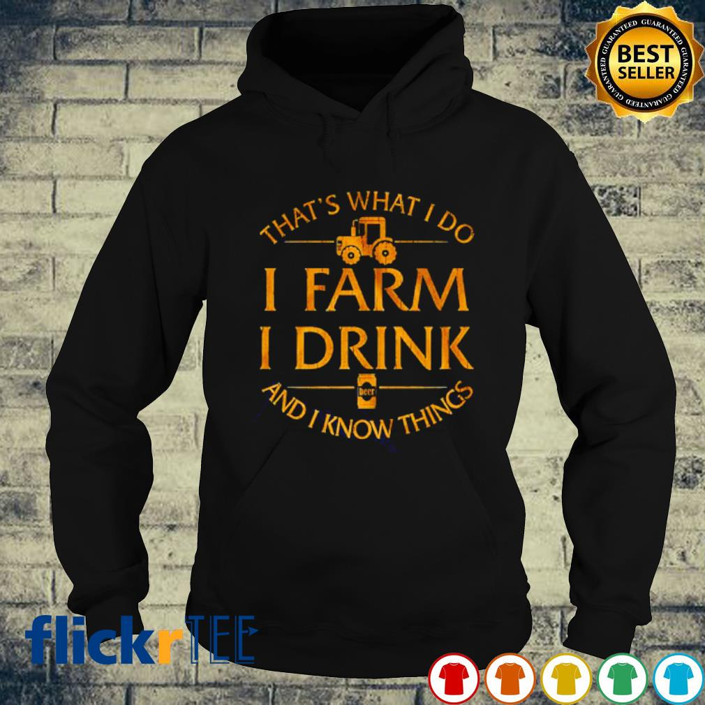 That's what I do I farm I drink and I know things Game of Thrones s hoodie