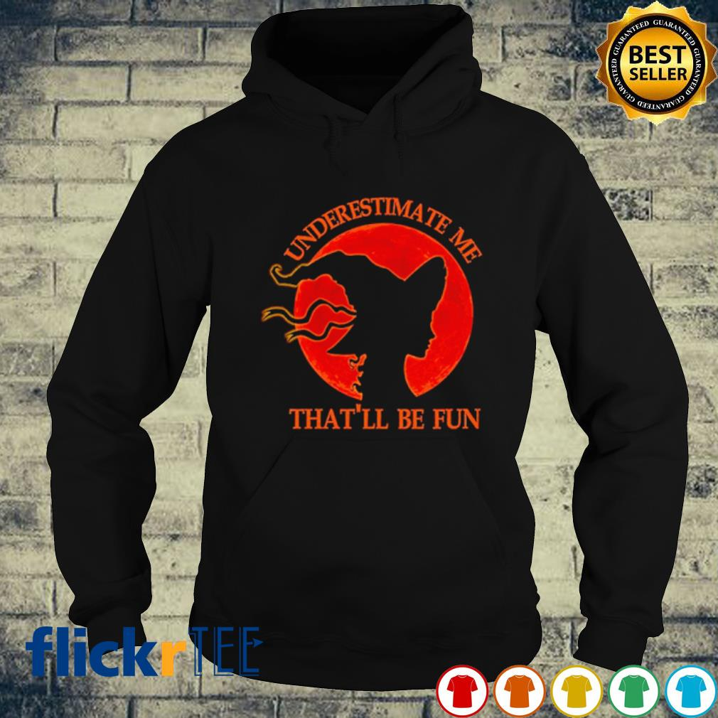 Witch underestimate me that'll be fun Halloween s hoodie