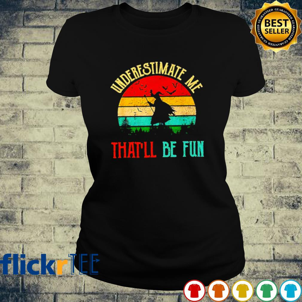Witch underestimate me that'll be fun vintage s ladies-tee
