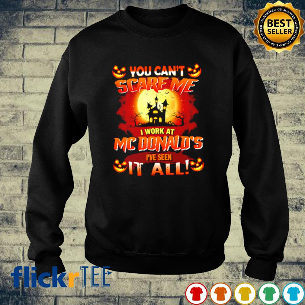 You can't scare me I work at McDonald's I've seen it all s sweater