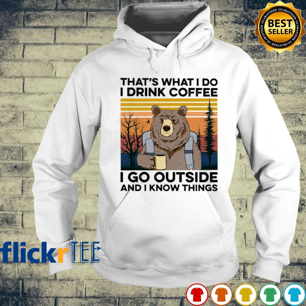 Bear that's what I do I drink coffee I go outside and I know things vintage s hoodie