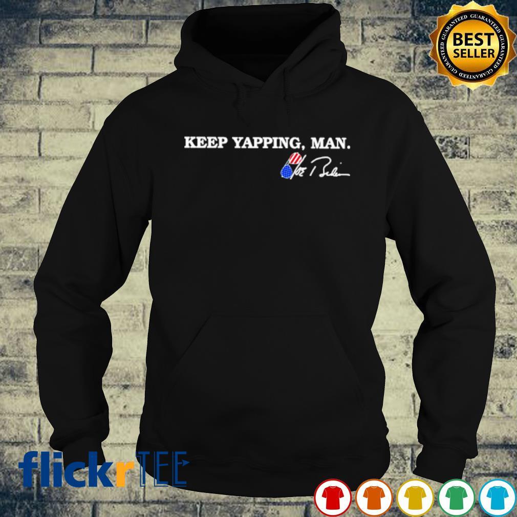 Biden keep yapping man signature s hoodie