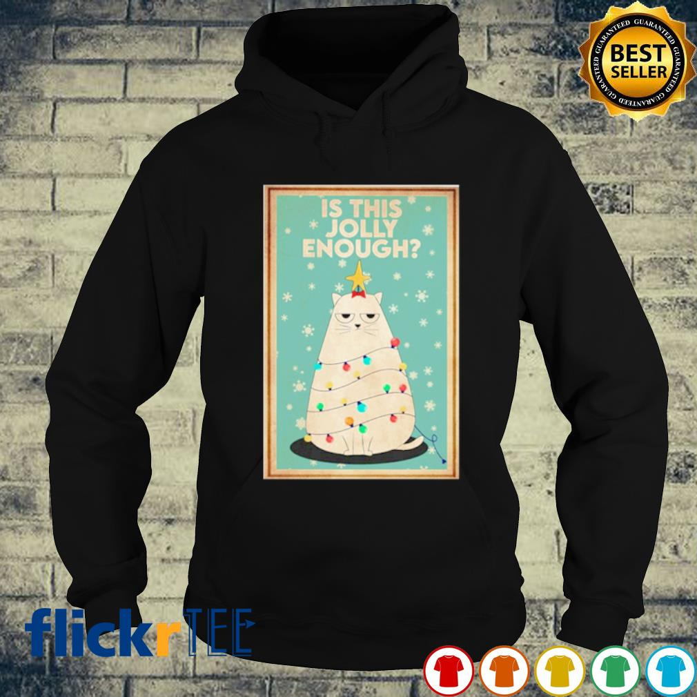 Cat Christmas tree is this jolly enough s hoodie