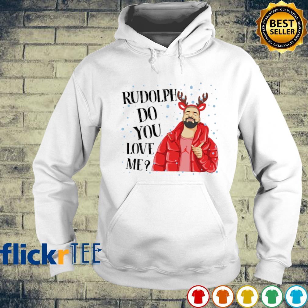 Drake Rudolph do you love me Christmas s hoodie