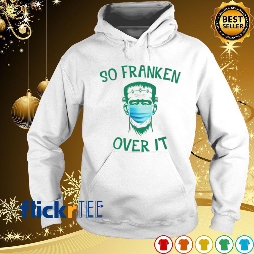 Frankenstein so Freaken over it face mask s hoodie