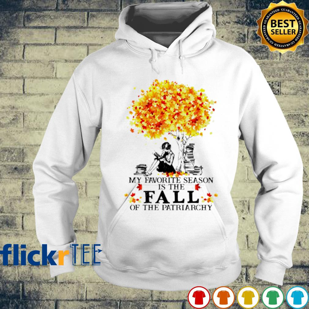 My favorite season is the fall of the patriarchy s hoodie