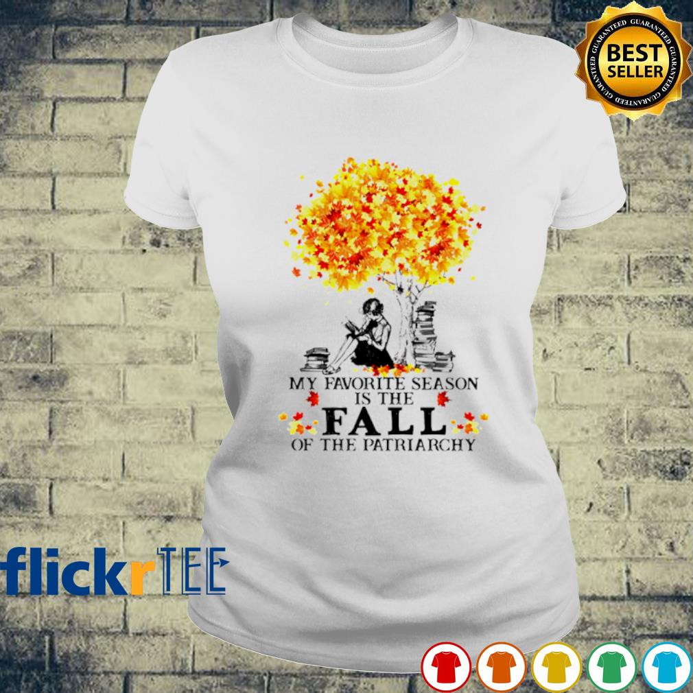 My favorite season is the fall of the patriarchy s ladies-tee