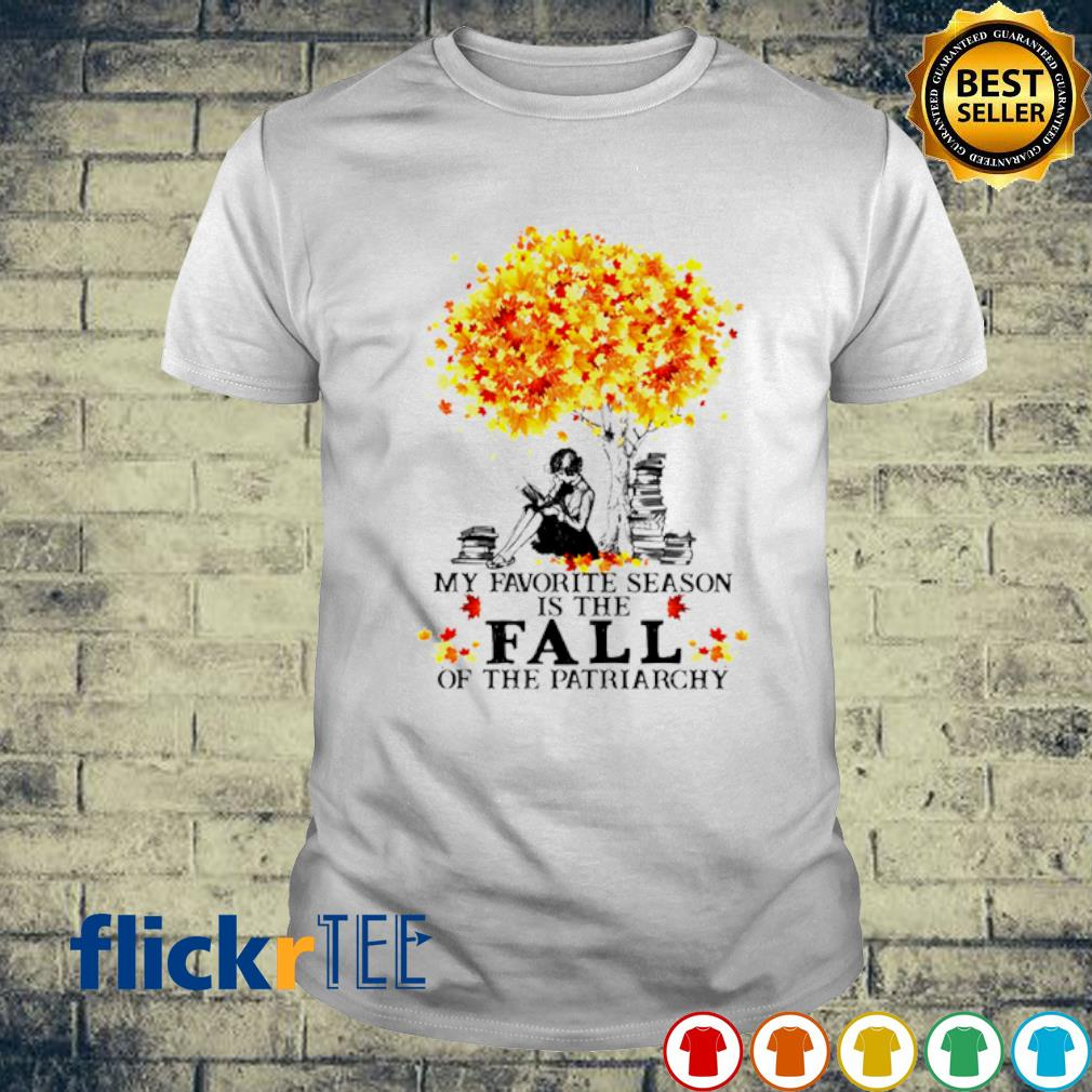 My favorite season is the fall of the patriarchy shirt