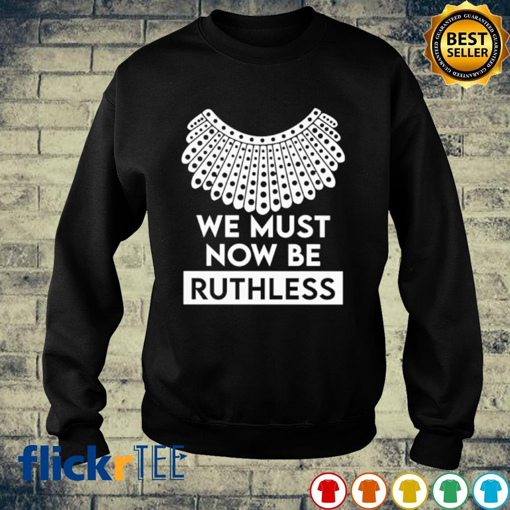 Ruth Bader Ginsburg we must now be Ruthless s sweater