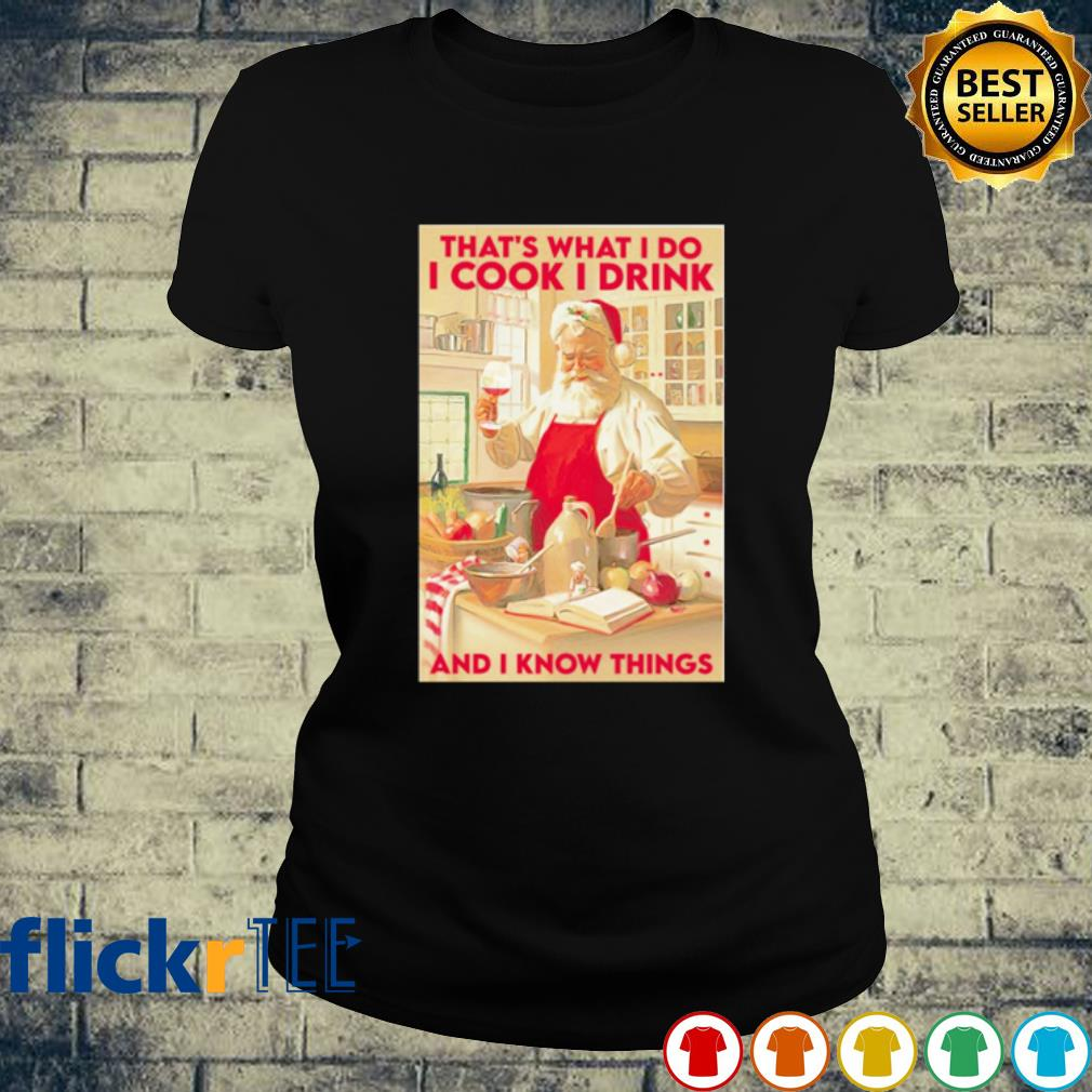 Santa that's what I do I cook I drink and I know things Christmas s ladies-tee