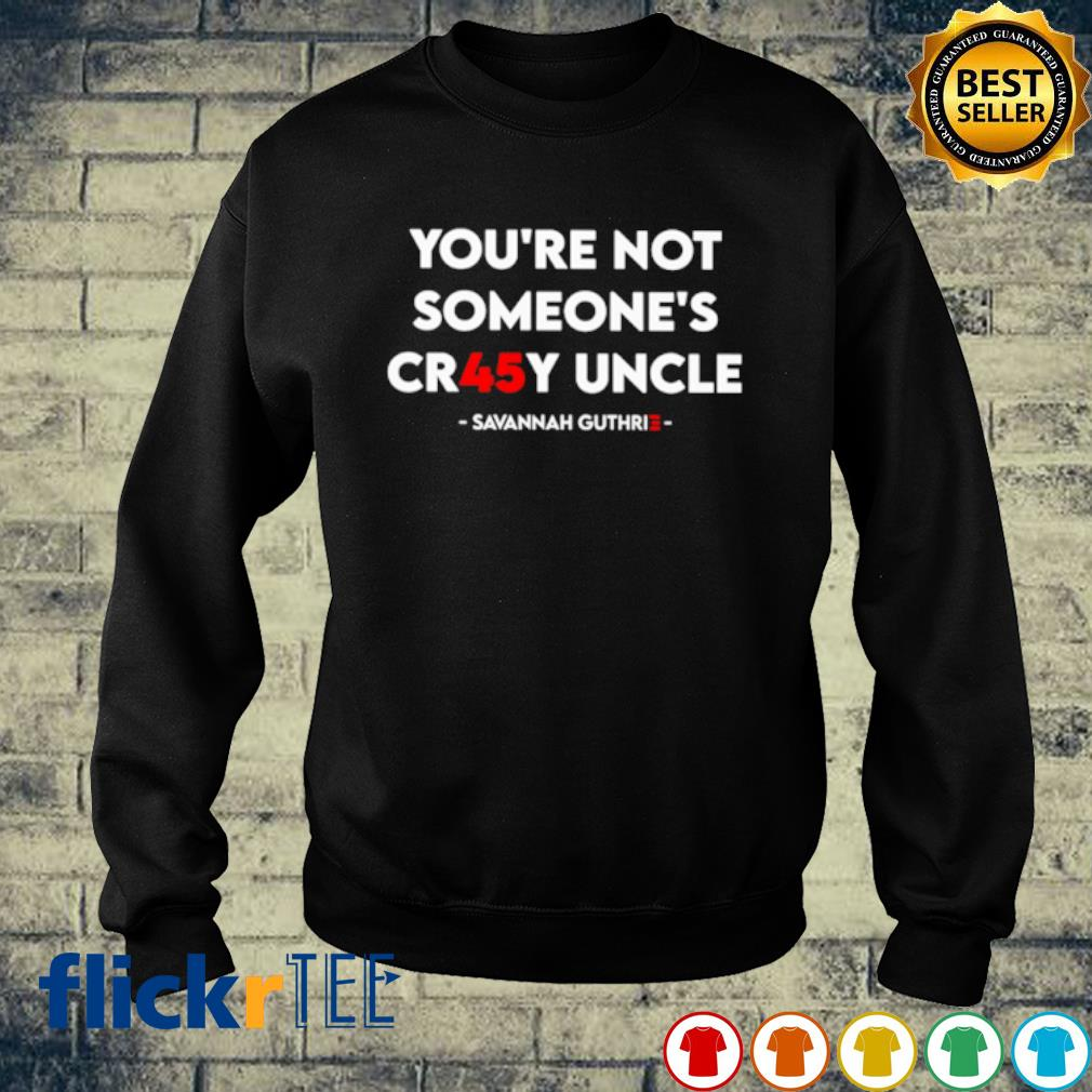 Savannah Guthrie you're not someone's cr45y uncle s sweater