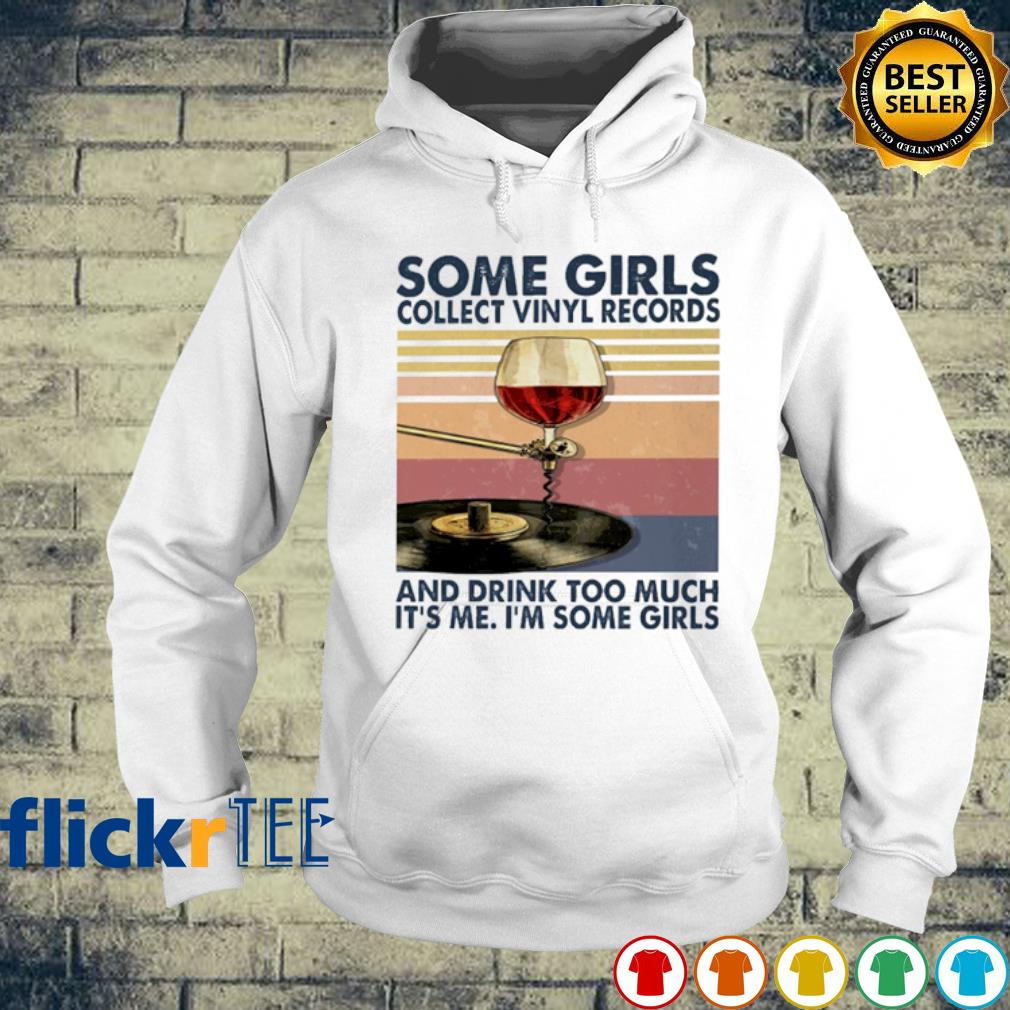 Some girls collect vinyl records and drink too much it's me vintage s hoodie