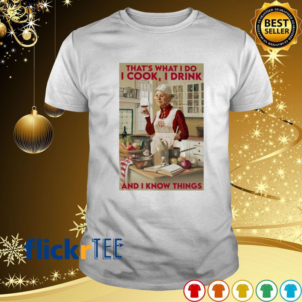 That's what I do I cook I drink and I know things shirt