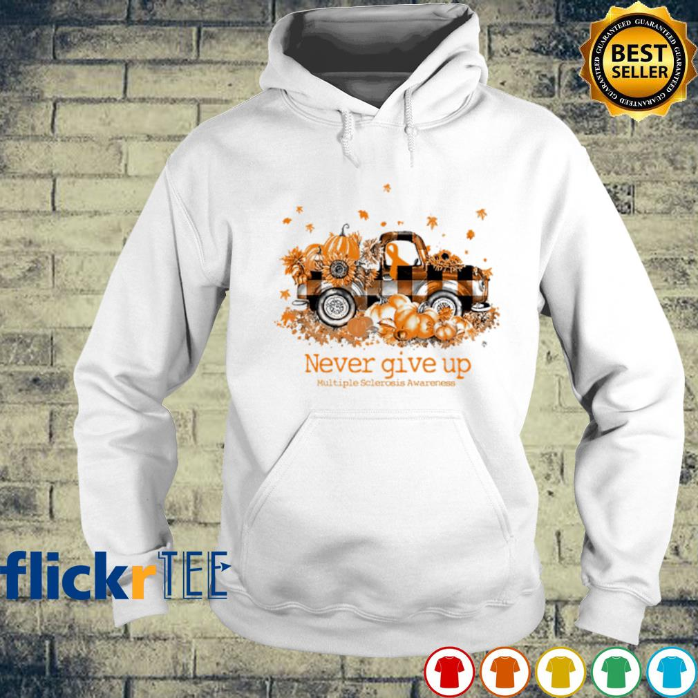 Truck pumpkin never give up Multiple Sclerosis Awareness s hoodie