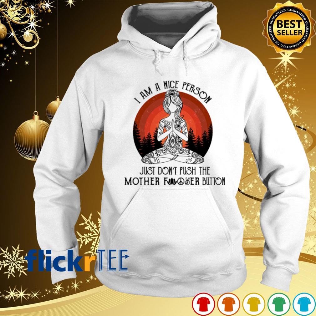 Yoga Girl I am a nice person just don't push the mother fucker button s hoodie
