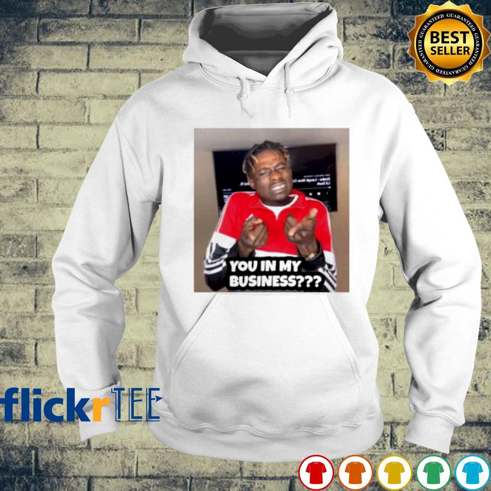 You in my business s hoodie