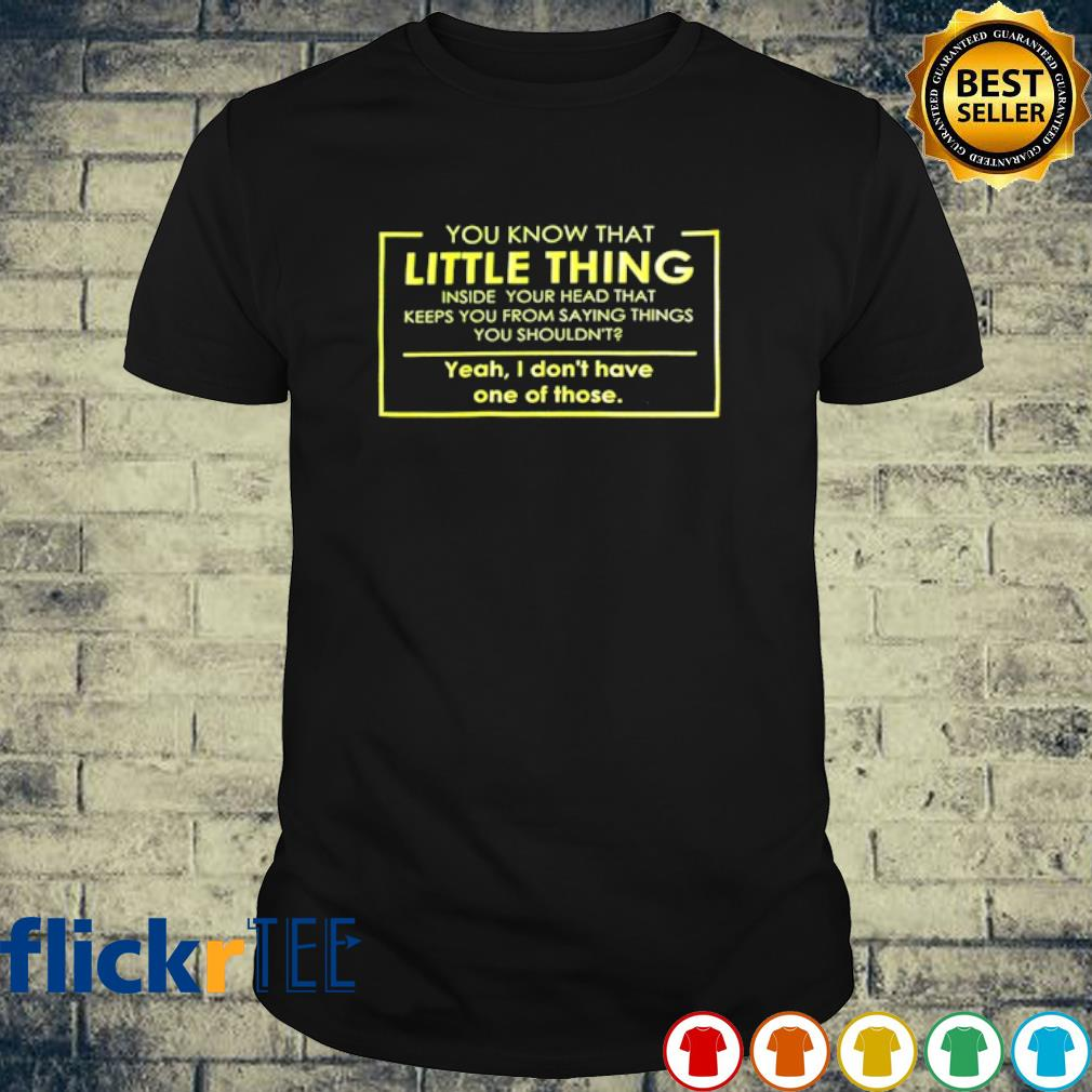 You know that little thing inside your head that keeps you from saying things shirt