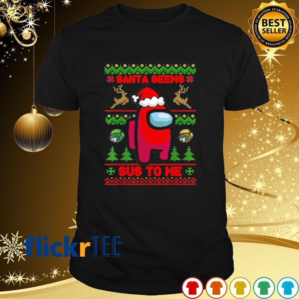 Among US Santa seems sus to me Christmas shirt