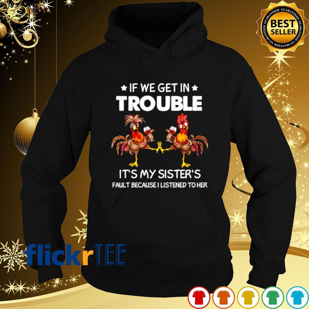 Chicken if we get in trouble it's my sister's fault s hoodie