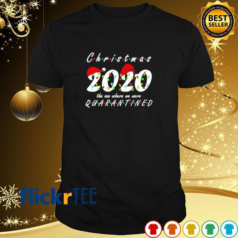 Christmas 2020 the one where we were quarantined shirt