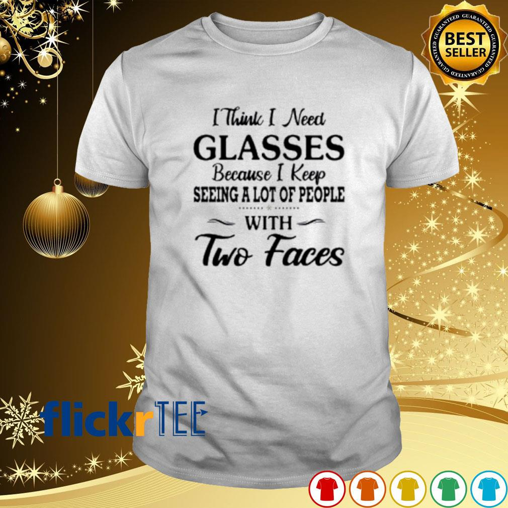 I think I need glasses because I keep seeing a lot of people shirt