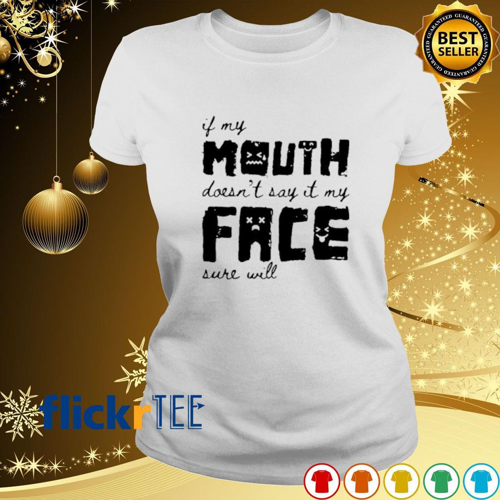 If my mouth doesn't say it my face sure will s ladies-tee