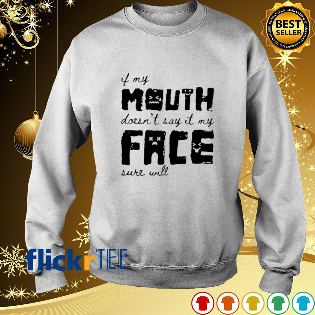 If my mouth doesn't say it my face sure will s sweater