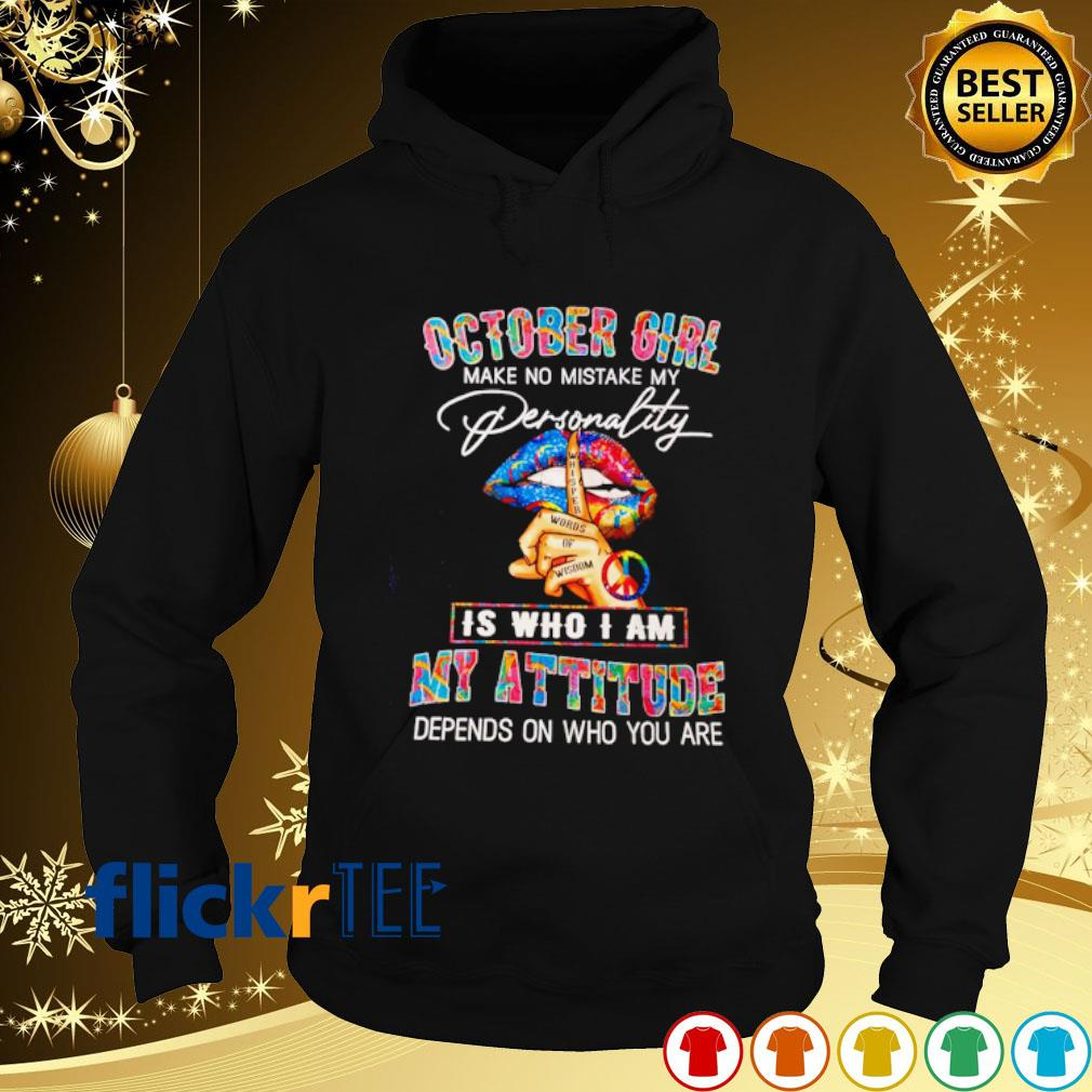 October girl make no mistake my personality is who I am my attitude s hoodie