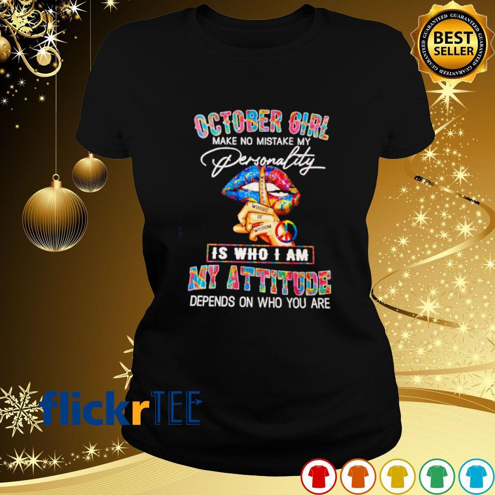 October girl make no mistake my personality is who I am my attitude s ladies-tee