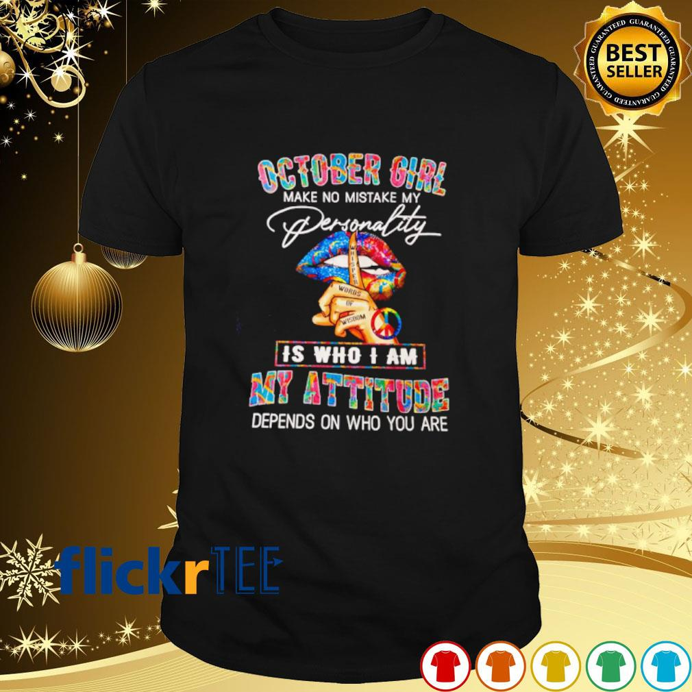 October girl make no mistake my personality is who I am my attitude shirt