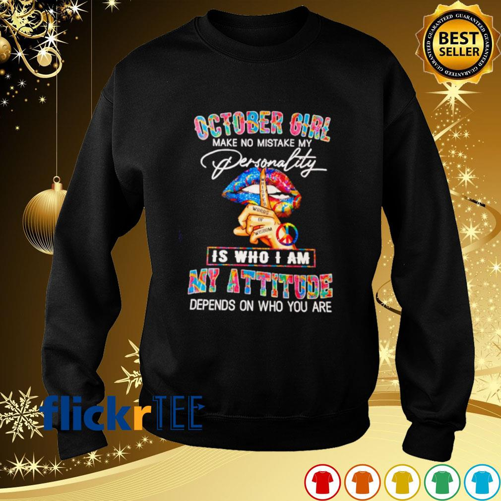 October girl make no mistake my personality is who I am my attitude s sweater