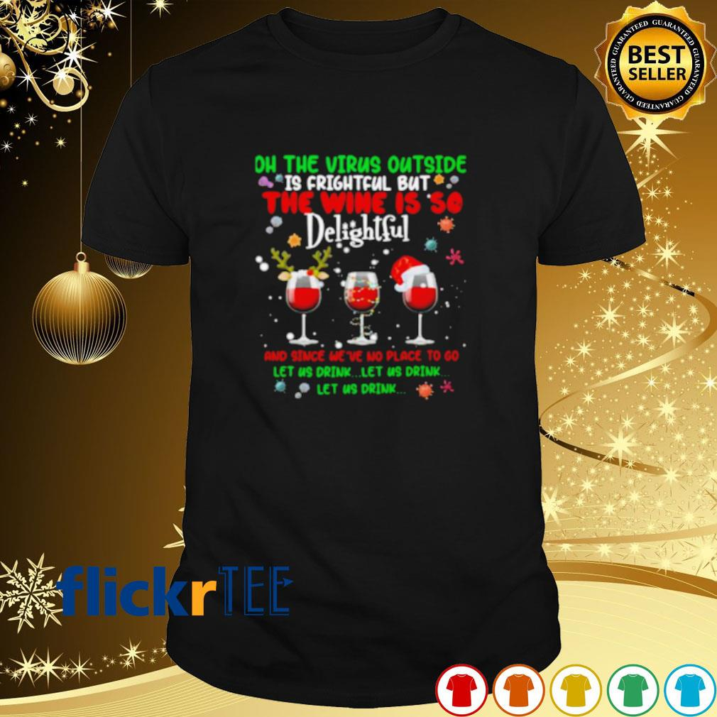 Oh the virus outside is frightful but the wine is so delightful Christmas shirt