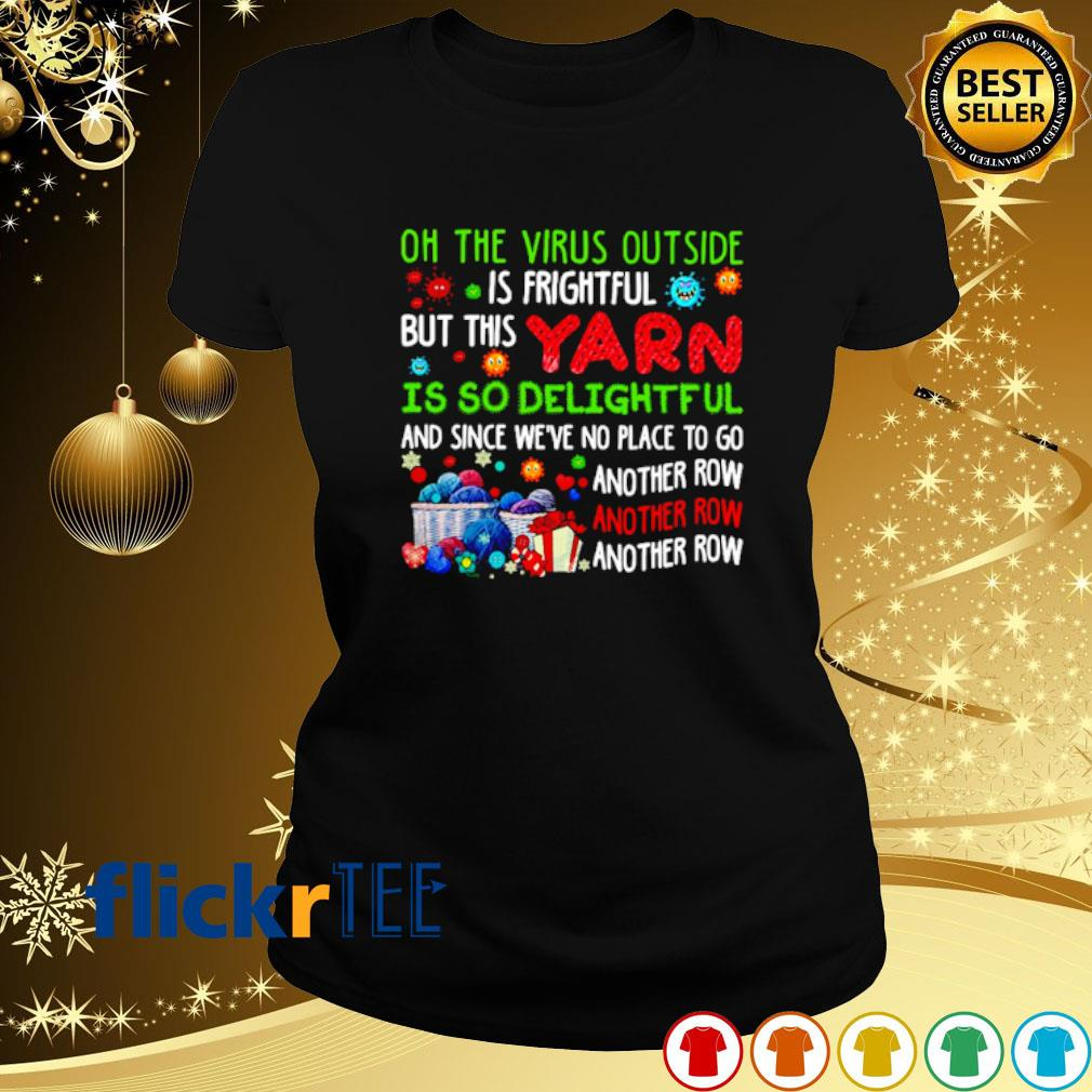 Oh the virus outside is frightful but this yarn is so delightful Christmas s ladies-tee