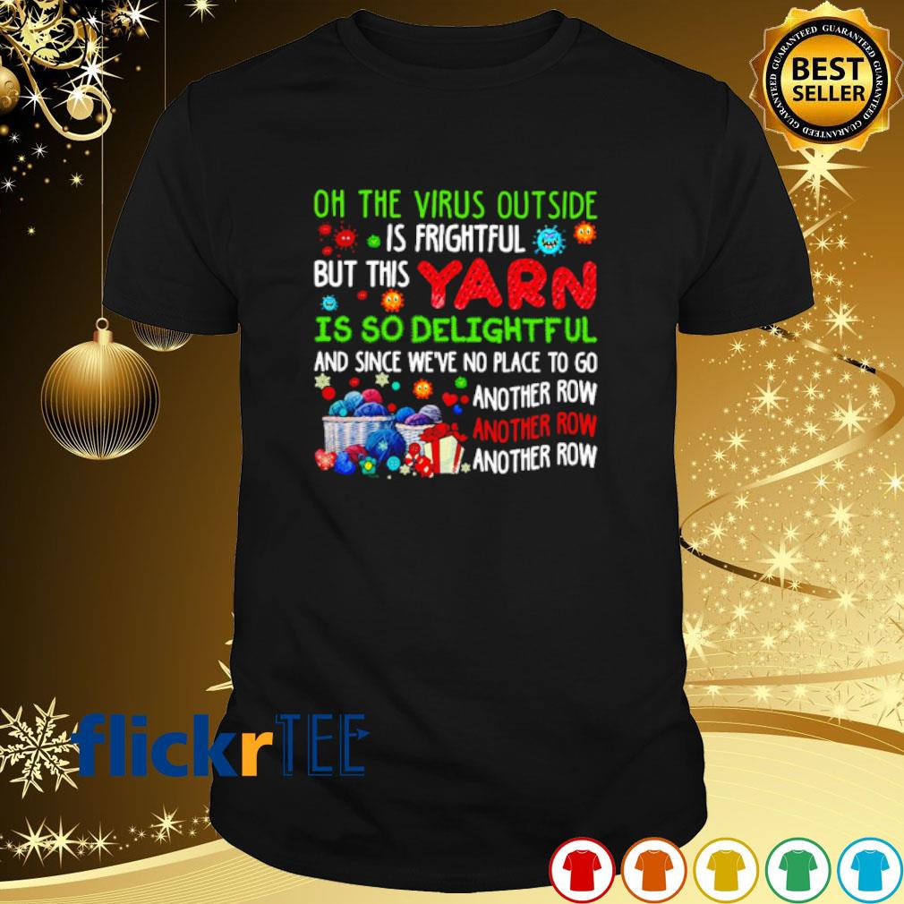 Oh the virus outside is frightful but this yarn is so delightful Christmas shirt