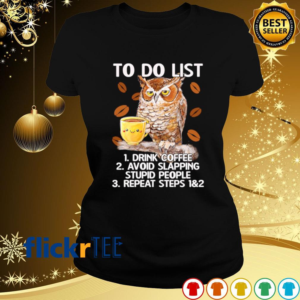 Owl to do list drink coffee avoid slapping stupid people s ladies-tee