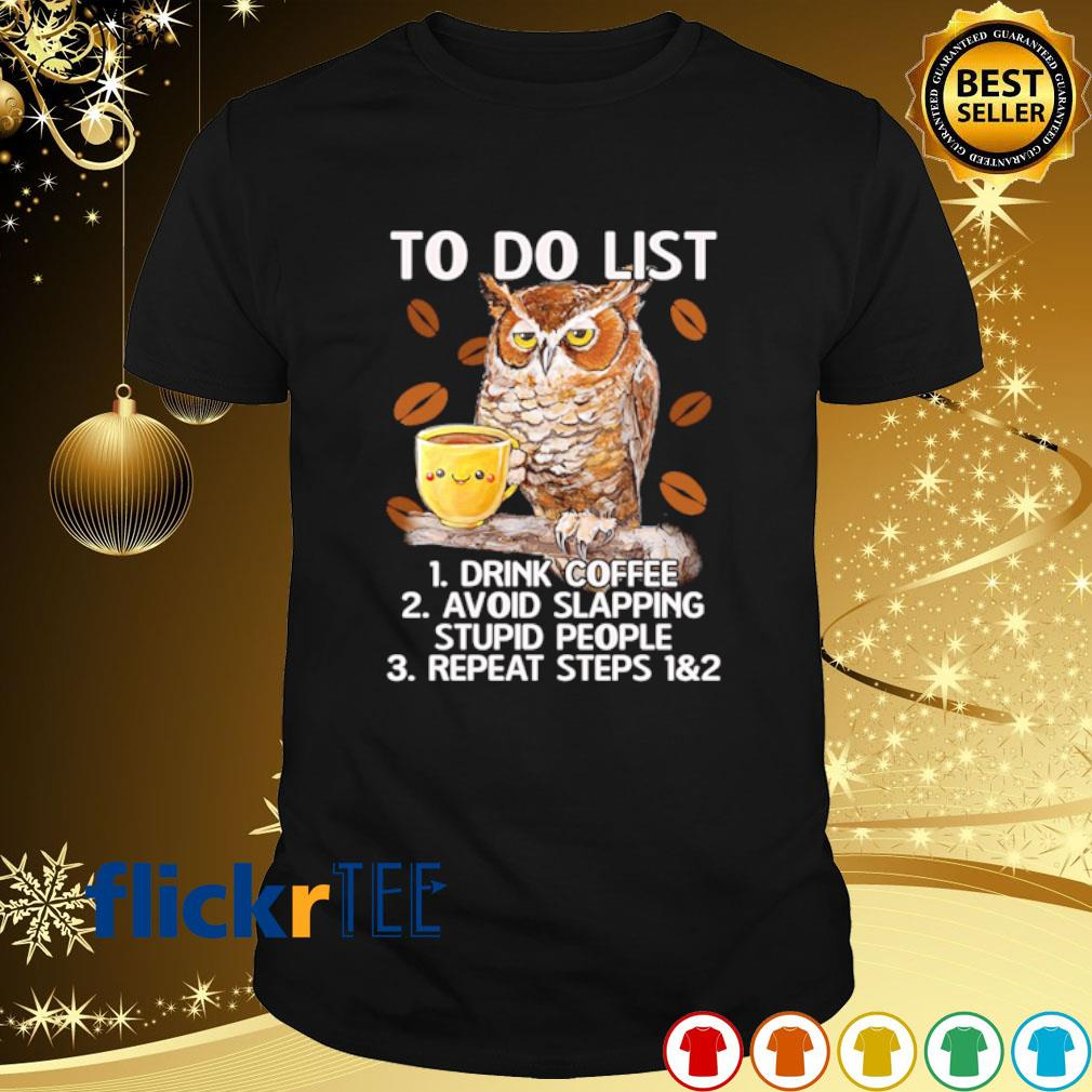 Owl to do list drink coffee avoid slapping stupid people shirt