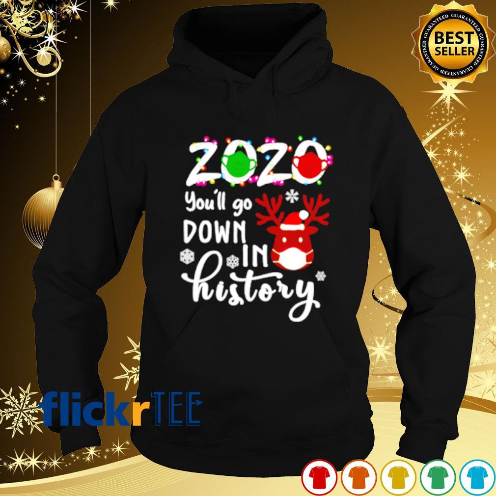 Reindeer face mask 2020 you'll go down in history s hoodie