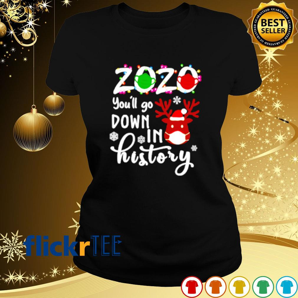Reindeer face mask 2020 you'll go down in history s ladies-tee