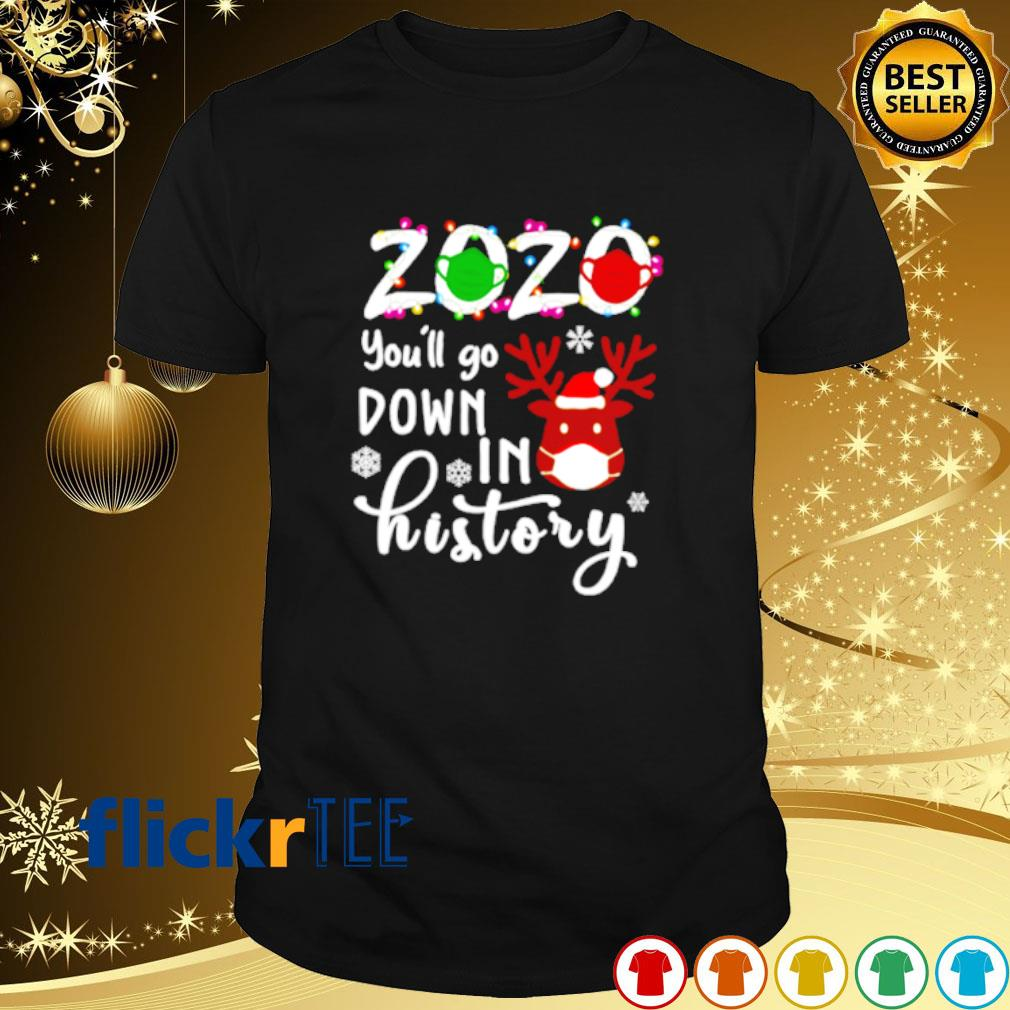 Reindeer face mask 2020 you'll go down in history shirt