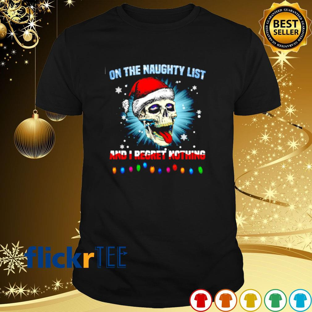Santa skull on the naughty list and I regret nothing Christmas shirt