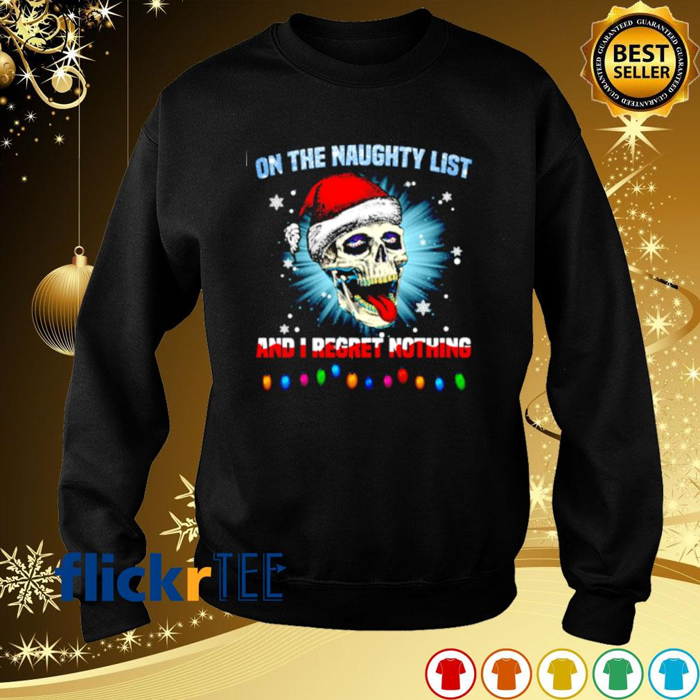 Santa skull on the naughty list and I regret nothing Christmas s sweater