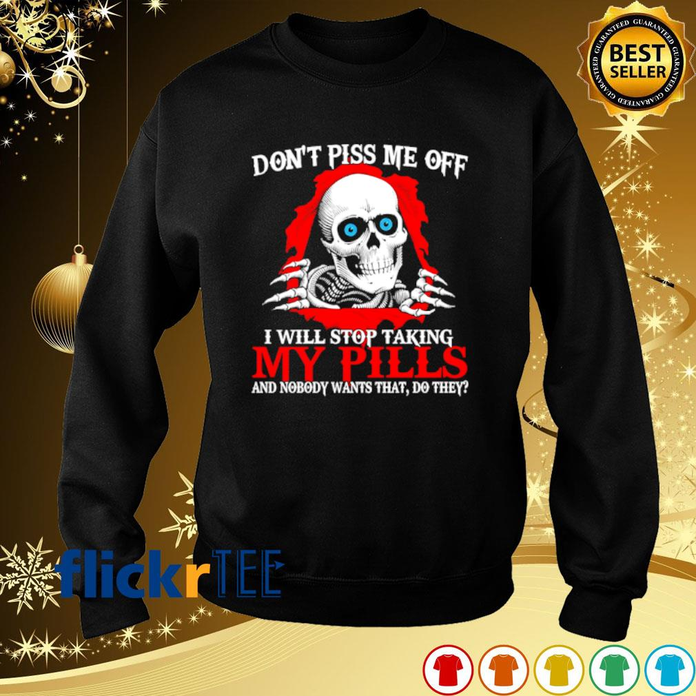 Skeleton don't piss me off I will stop taking my pills s sweater