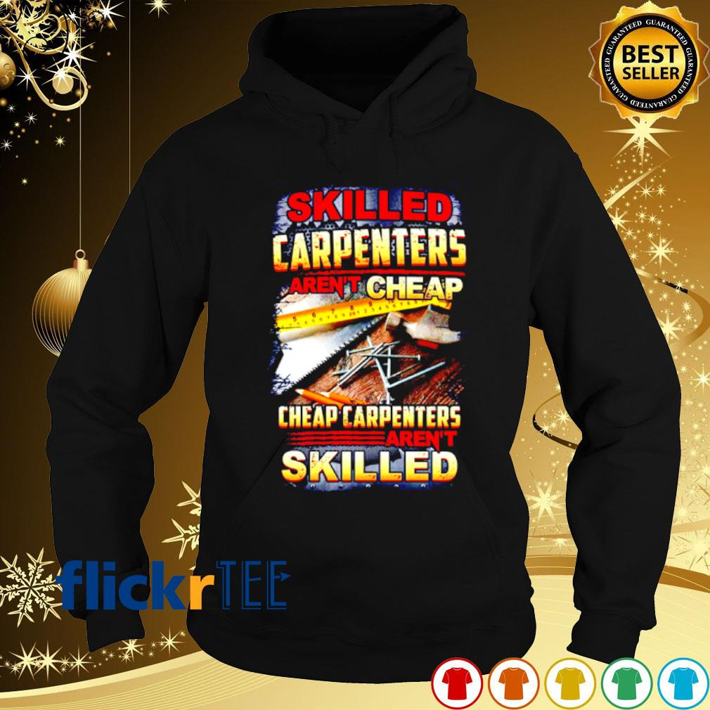 Skilled carpenters aren't cheap cheap carpenter's aren't skilled s hoodie